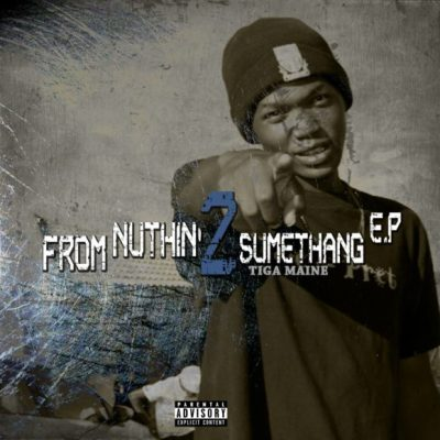 EP Tiga Maine – From Nuthin 2 Sumethang