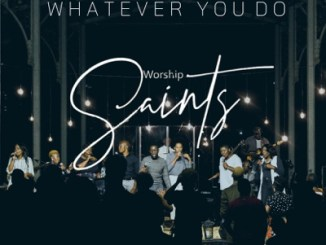 Worship Saints – Whatever You Do (Live)