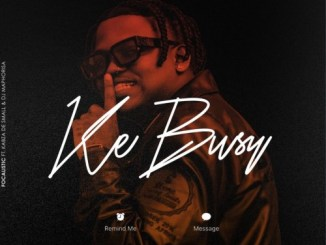 Focalistic – Ke Busy (Level 2) Ft. Kabza De Small & DJ Maphorisa