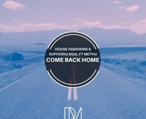 House Assassins SA & Euphoriq Soul – Come Back Home Ft. Methu