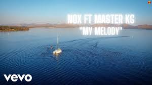 VIDEO: Nox – My Melody Ft. Master KG