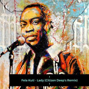 Fela Kuti – Lady (Citizen Deep's Remix)