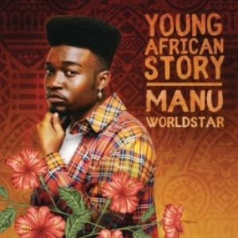 Manu WorldStar – Young African Story EP