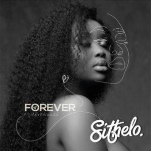Sithelo – Forever Ft. Skye Wanda