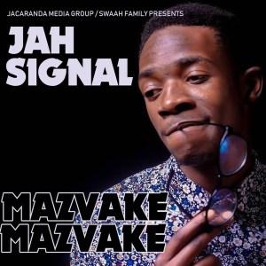 Jah Signal - Mazvake Mazvake