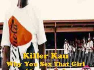 Killer Kau – Why You Sex That Girl