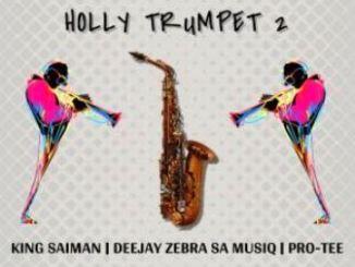 King Saiman Ft. Pro-Tee & DeeJay Zebra SA Musiq – Holly Trumpet 2
