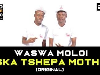 Waswa Moloi – Ska Tshepa Motho (New Hit 2019)