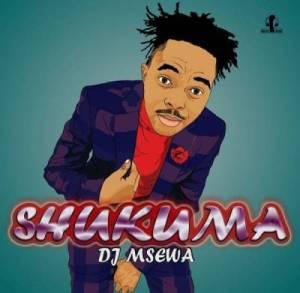 DJ Msewa – Shukuma