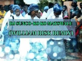 DJ Suncovition- Ko Ko Matswale (William Risk Remix)
