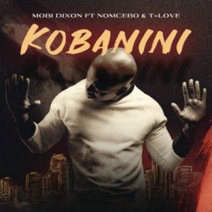 Mobi Dixon – Kobanini Kobanini ft. Nomcebo & T-Love