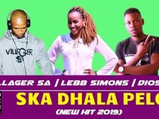 Villager SA – Ska Dhala Pelo ft Lebb Simons & Dios 1D