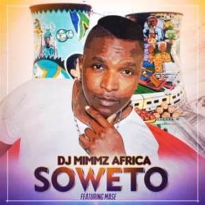 DJ Mimmz Africa – Soweto Ft. Mase
