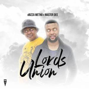 uBizza Wethu & Master Dee – Lord's Union