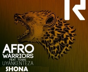 Afro Warriors FT. Toshi – Uyankenteza (Shona Remix)