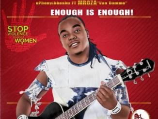 Mfanelo – Enough Is Enough ft. Mroza