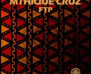 Mthique Cruz – FTP (Original Mix)
