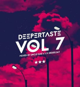 Uncle Bae & Lx deDeeJAY – Deeper Taste VOL 7