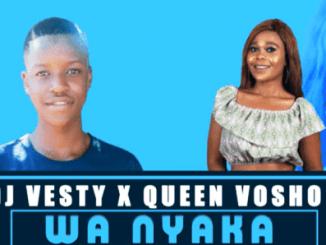 DJ Vesty – Wa Nyaka Ft. Queen Vosho