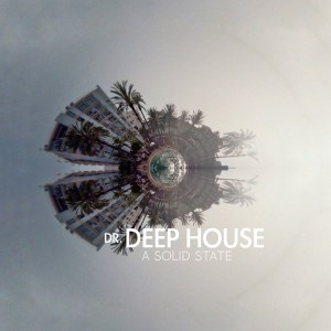 Dr. Deep House – A Solid State