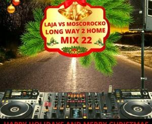 Laja Vs MoscoRocko – Long Way To Home Mix 22