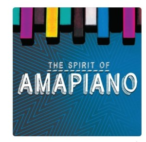 ALBUM: Various Artistes – The Spirit of Amapiano