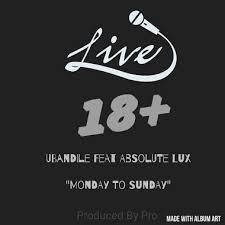 uBandile – Monday to Sunday Ft. Absolute Lux