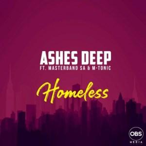 Ashes Deep – Homeless Ft. MasterBand SA & M-Tonic