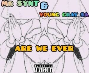 Mr Synt & Young Cray – Are We Ever