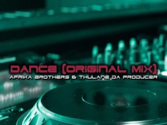Afrika Brothers & Thulane Da Producer – Dance