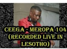 Ceega – Meropa 104 (Recorded Live in Lesotho)