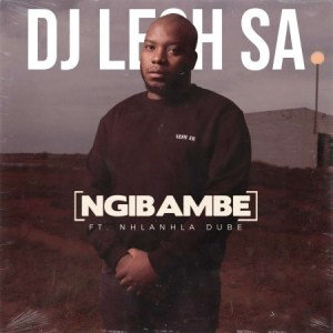 DJ Lesh SA – Ngibambe Ft. Nhlanhla Dube