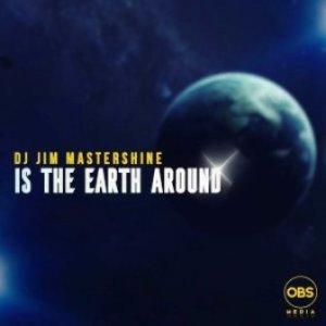 Dj Jim Mastershine – Is The Earth Around