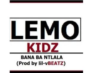 Lemo Kidz – Bana Ba Ntlala
