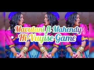 Mavutani ft Mahendy - Hi Vuyise Game
