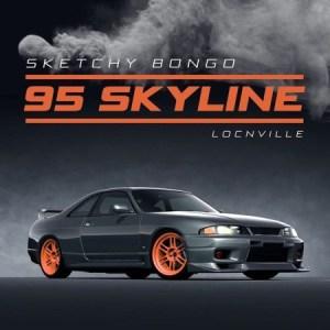 Sketchy Bongo – 95 Skyline Ft. Locnville