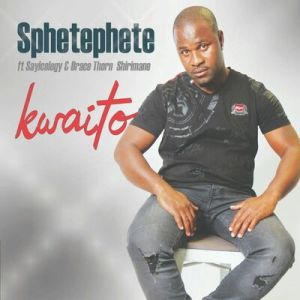 Sphetephete – Kwaito ft. Sayicology & Brace Thorn Shirimani
