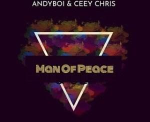 Andyboi & CeeyChris – Man Of Peace (Original Mix)
