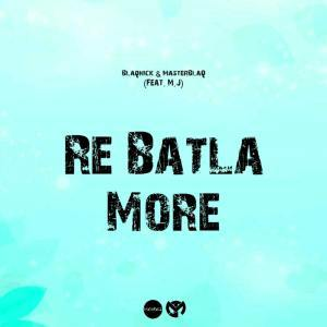 Blaqnick & MasterBlaQ – Re Batla More Ft. MJ