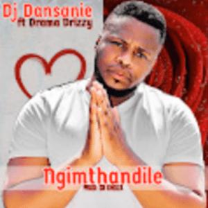 DJ Dansanie – Ngimthandile Ft. Drama Drizzy