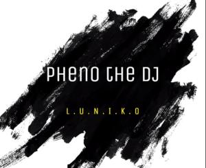Pheno De DJ – ( L.U.N.I.K.O) South African Sgubhu Miix 23 March 2020