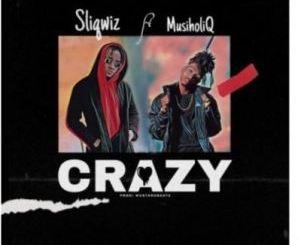 Sliqwiz – Crazy Ft. Musiholiq