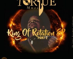 TorQue MuziQ – King Of Rotation EP Part II