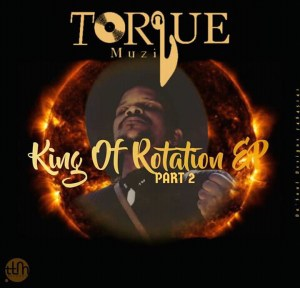 TorQue MuziQ – King Of Rotation EP Part II