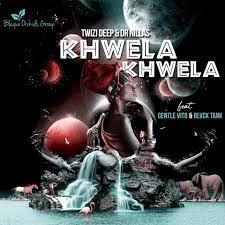 Twizi Deep & Dr Nillas – Khwela Khwela Ft. Gentle Vito & Blvck Tank