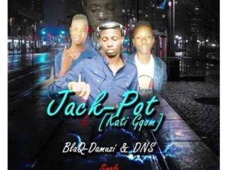 Blaq-Damuzi & DNS – Jack-Pot (Kati Gqom)