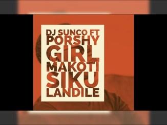 Dj Sunco x Porshy Girl - Makoti Sikulandile