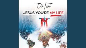 Dr Tumi – Jesus You're My Life