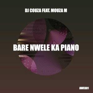 DJ Couza – Bare Nwele Ka Piano Ft. Mouza M