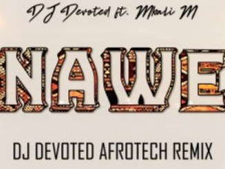 DJ Devoted – Nawe Ft. Mbali M (DJ Devoted Afrotech Remix)
